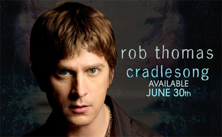 Rob Thomas' Album will be out June 30th - Entitled Cradlesong